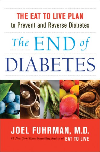 The end of diabetes the eat to live plan to prevent and reverse